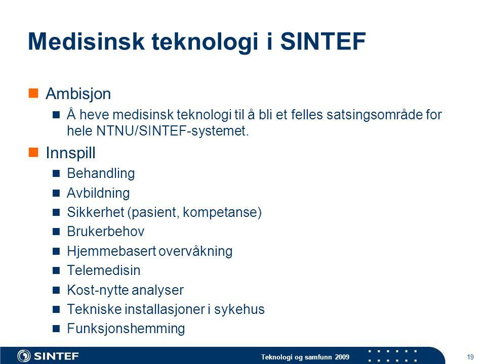 Teknologi og samfunn 2009 19 Medisinsk teknologi i SINTEF  Ambisjon  Å heve medisinsk teknologi til å bli et felles satsingsområde for hele NTNU/SINTEF-systemet.