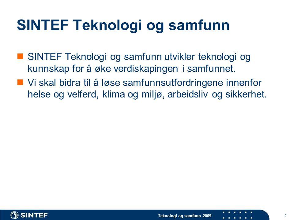 Teknologi og samfunn 2009 2 SINTEF Teknologi og samfunn  SINTEF Teknologi og samfunn utvikler teknologi og kunnskap for å øke verdiskapingen i samfunnet.