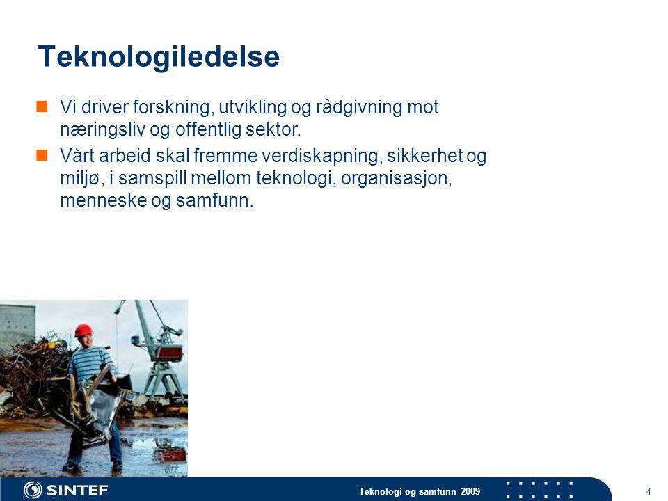 Teknologi og samfunn 2009 4 Teknologiledelse  Vi driver forskning, utvikling og rådgivning mot næringsliv og offentlig sektor.