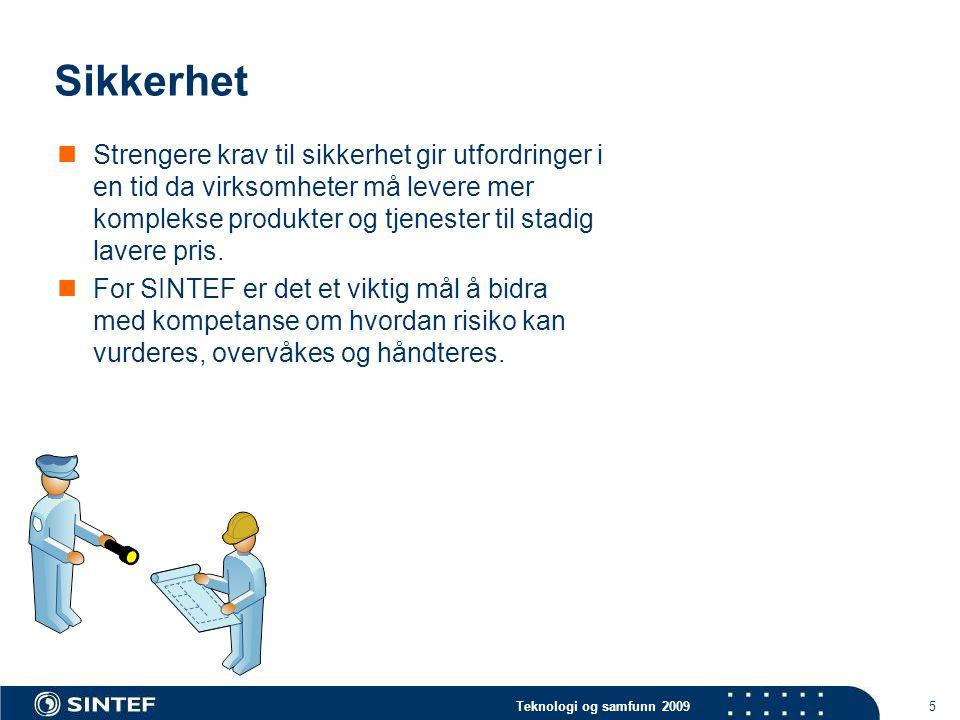 Teknologi og samfunn 2009 5 Sikkerhet  Strengere krav til sikkerhet gir utfordringer i en tid da virksomheter må levere mer komplekse produkter og tj