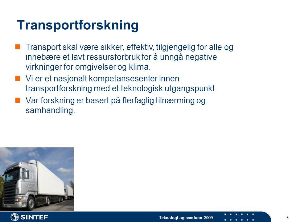 Teknologi og samfunn 2009 8 Transportforskning  Transport skal være sikker, effektiv, tilgjengelig for alle og innebære et lavt ressursforbruk for å unngå negative virkninger for omgivelser og klima.