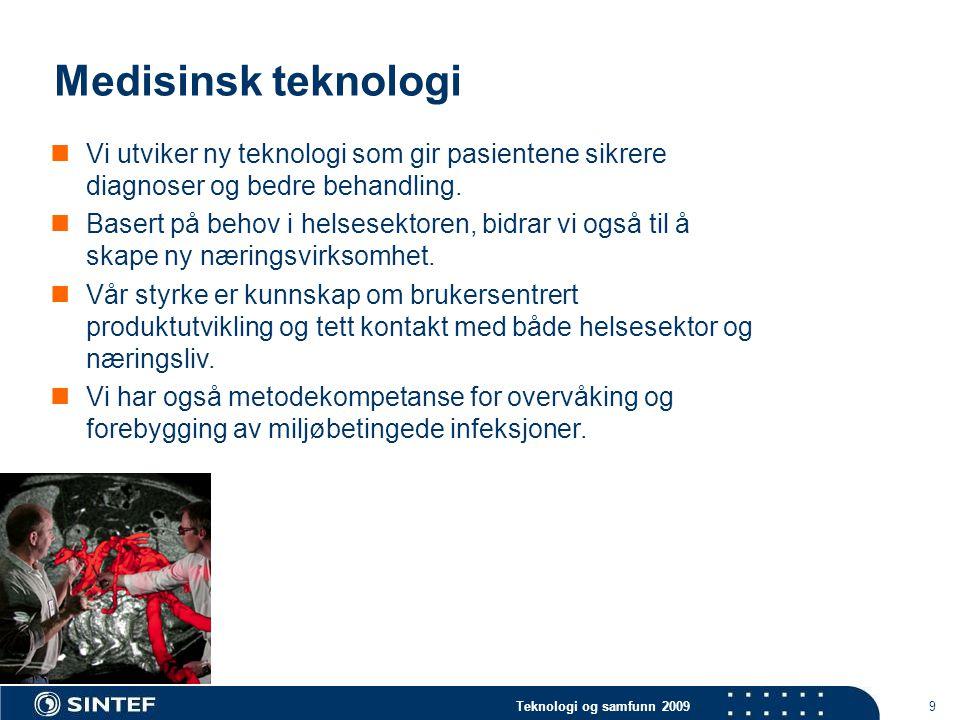 Teknologi og samfunn 2009 10 Helstjenesteforskning  Vi bidrar med økt kunnskap om helsetjenestens virkemåte, effekt for brukerne og fremtidige utfordringer.