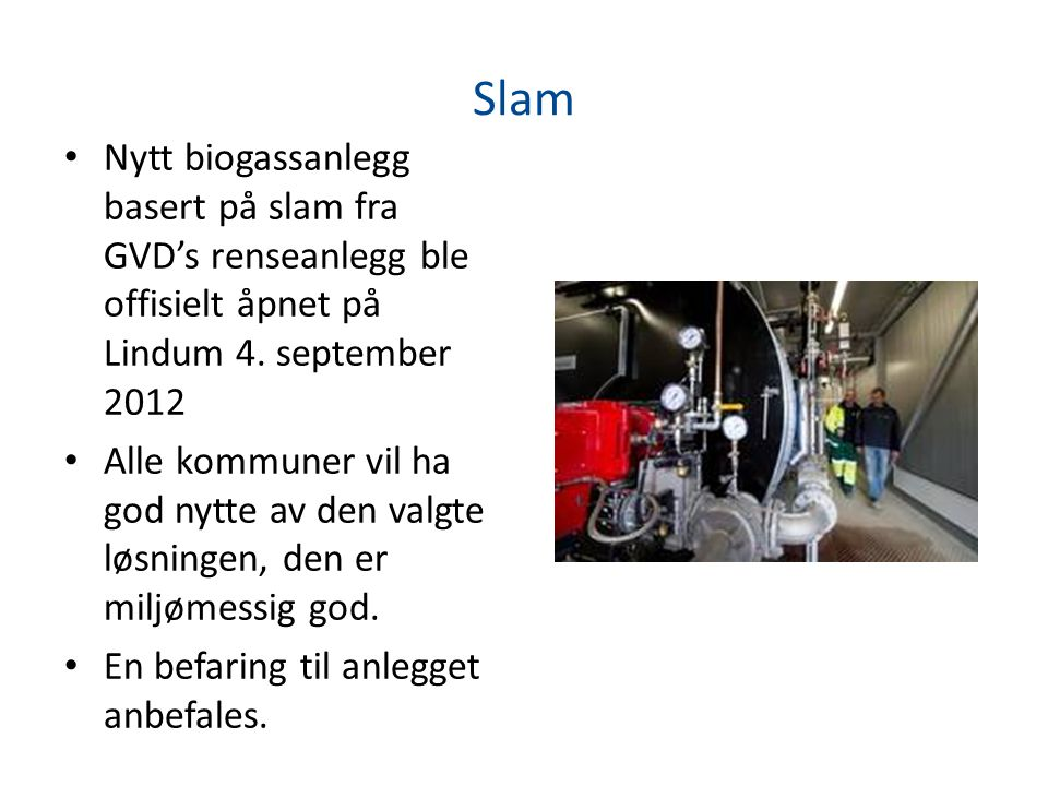 Slam • Nytt biogassanlegg basert på slam fra GVD's renseanlegg ble offisielt åpnet på Lindum 4.