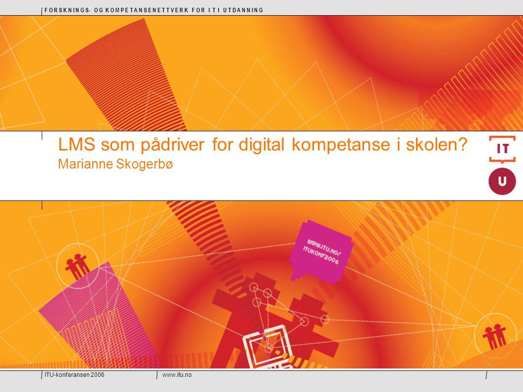 ITU-konferansen 2006www.itu.no F O R S K N I N G S- O G K O M P E T A N S E N E T T V E R K F O R I T I U T D A N N I N G 2 Foredragets innhold  Om prosjektet:  Digitale læringsplattformer - en mulig katalysator for digital kompetanse i grunnopplæringen - om pedagogisk nytteverdi og utviklingstrekk  Undersøkelse om LMS- bruk i grunnopplæringen  LMS-enes status og rolle i grunnopplæringen