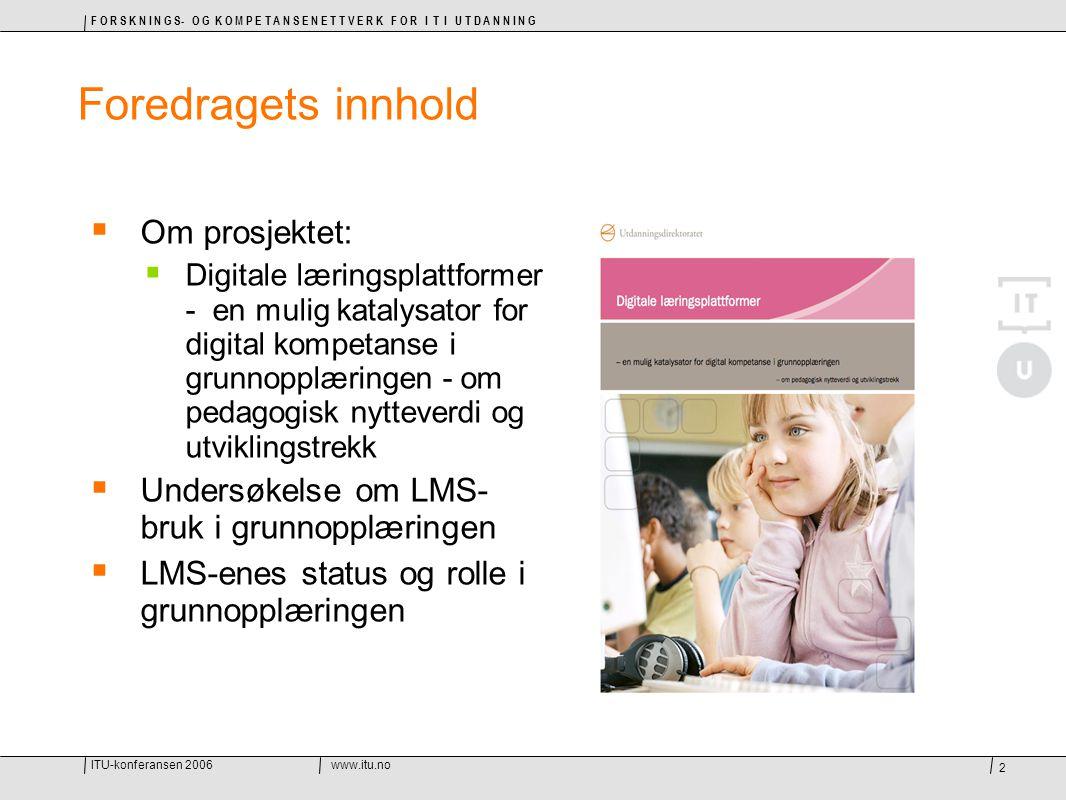 ITU-konferansen 2006www.itu.no F O R S K N I N G S- O G K O M P E T A N S E N E T T V E R K F O R I T I U T D A N N I N G 23 Utfordringer ved LMS i skolen  LMS kan oppleves som lukket og begrensende  Pedagogisk bruk - administrativ bruk dominerer  Digitalt innhold / digitale læringsressurser  LMS ikke nok alene  Kontrast til utviklingen av Internett (Web 2.0) Utfordringer