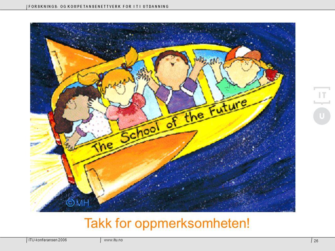 ITU-konferansen 2006www.itu.no F O R S K N I N G S- O G K O M P E T A N S E N E T T V E R K F O R I T I U T D A N N I N G 26 Takk for oppmerksomheten!