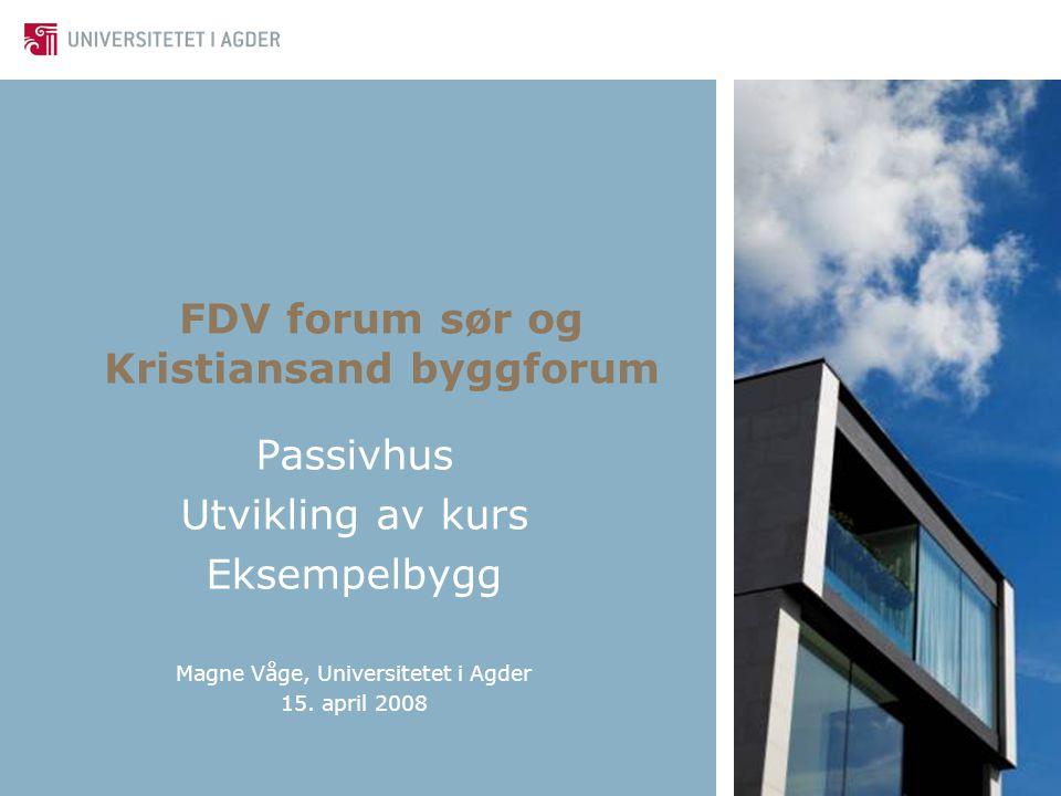 FDV forum sør og Kristiansand byggforum Passivhus Utvikling av kurs Eksempelbygg Magne Våge, Universitetet i Agder 15.