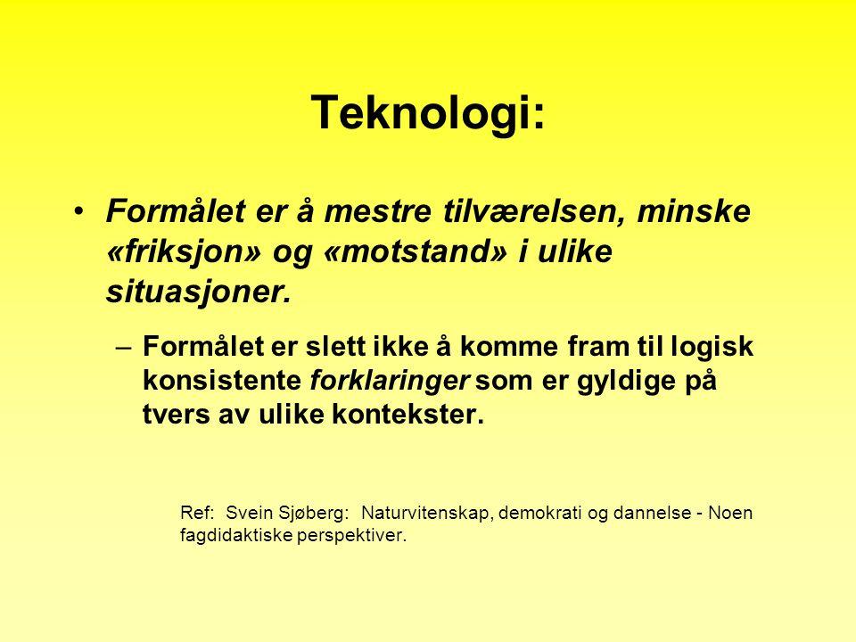 Teknologi: •Formålet er å mestre tilværelsen, minske «friksjon» og «motstand» i ulike situasjoner.