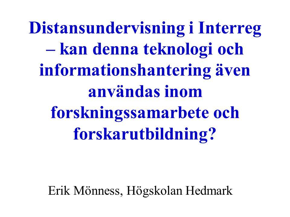 Distansundervisning i Interreg – kan denna teknologi och informationshantering även användas inom forskningssamarbete och forskarutbildning.