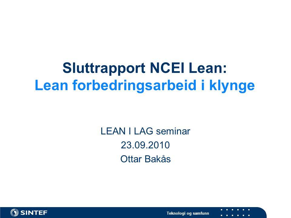 Teknologi og samfunn Sluttrapport NCEI Lean: Lean forbedringsarbeid i klynge LEAN I LAG seminar 23.09.2010 Ottar Bakås