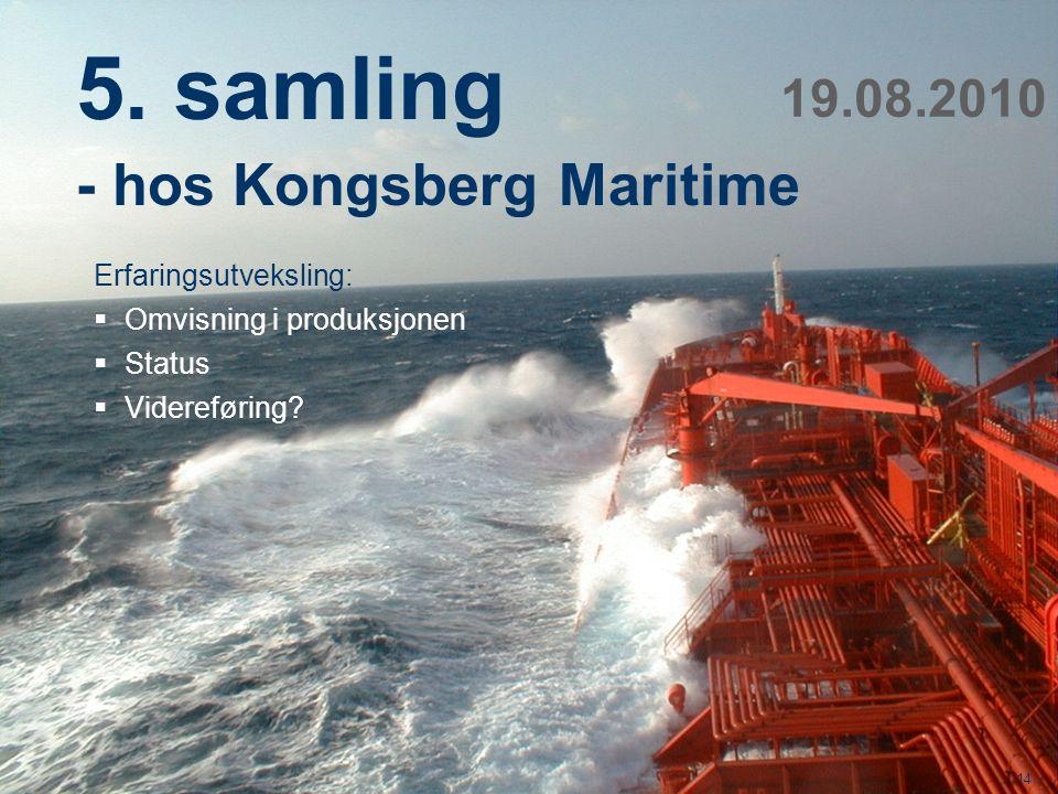 Teknologi og samfunn 14 5. samling - hos Kongsberg Maritime 19.08.2010 Erfaringsutveksling:  Omvisning i produksjonen  Status  Videreføring?
