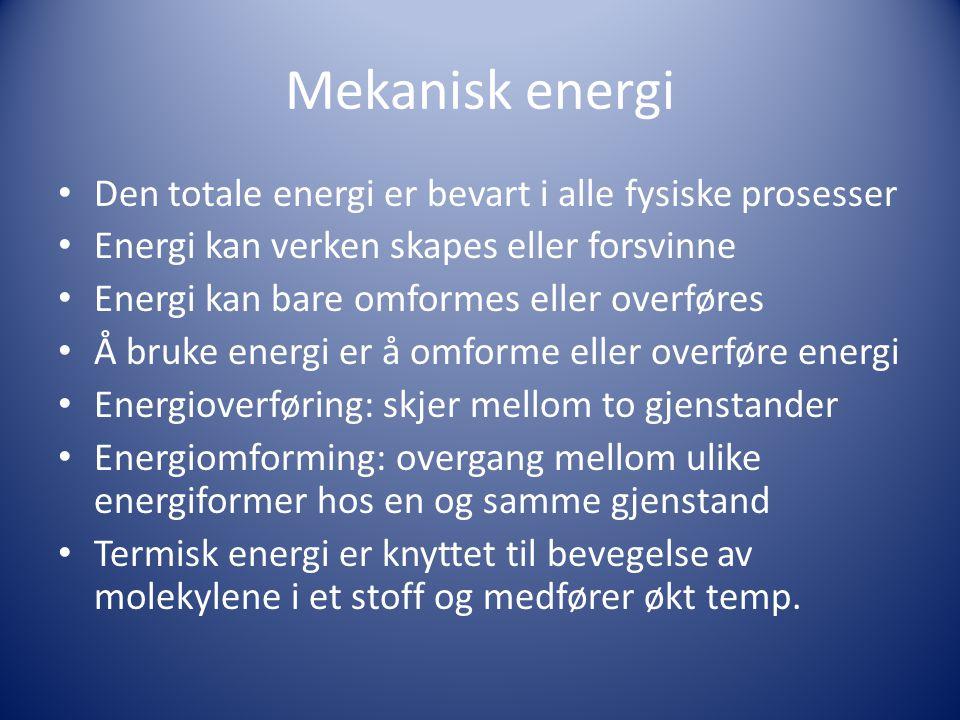 Mekanisk energi • Den totale energi er bevart i alle fysiske prosesser • Energi kan verken skapes eller forsvinne • Energi kan bare omformes eller ove