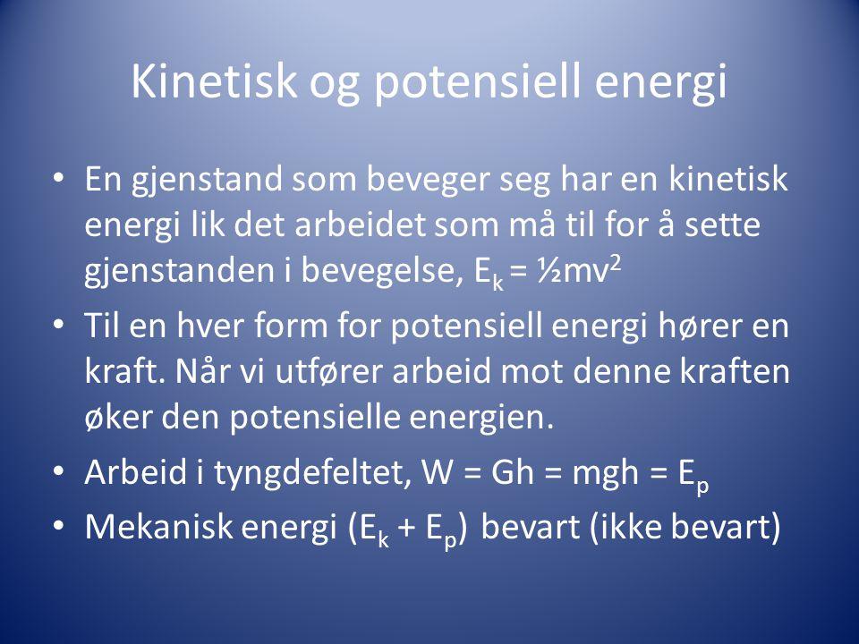 Kinetisk og potensiell energi • En gjenstand som beveger seg har en kinetisk energi lik det arbeidet som må til for å sette gjenstanden i bevegelse, E k = ½mv 2 • Til en hver form for potensiell energi hører en kraft.