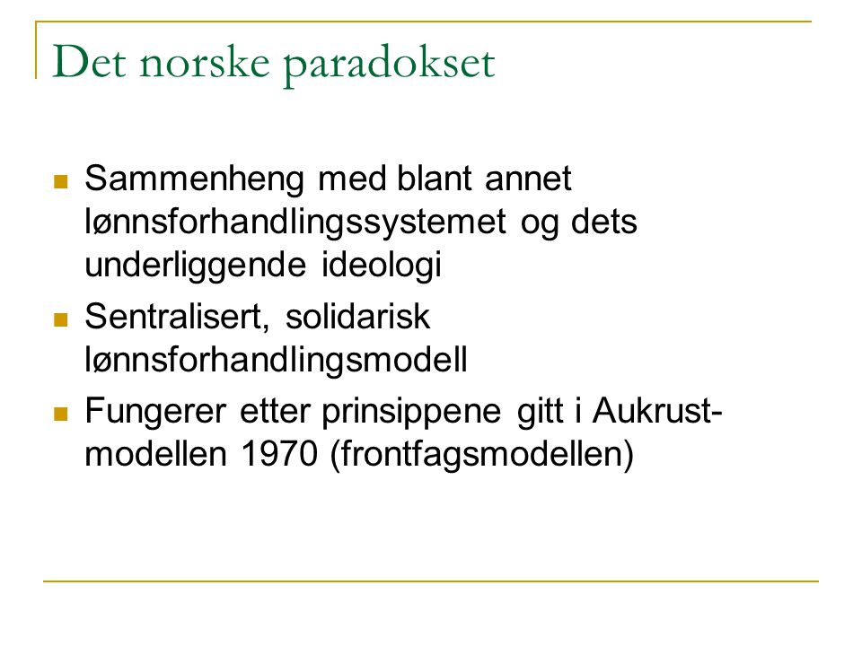 Det norske paradokset  Sammenheng med blant annet lønnsforhandlingssystemet og dets underliggende ideologi  Sentralisert, solidarisk lønnsforhandlin