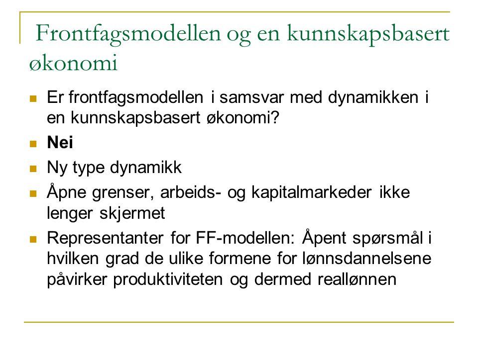 Frontfagsmodellen og en kunnskapsbasert økonomi  Er frontfagsmodellen i samsvar med dynamikken i en kunnskapsbasert økonomi?  Nei  Ny type dynamikk