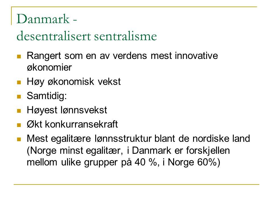 Danmark - desentralisert sentralisme  Rangert som en av verdens mest innovative økonomier  Høy økonomisk vekst  Samtidig:  Høyest lønnsvekst  Økt