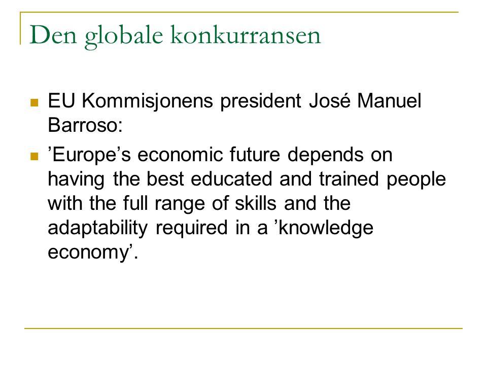 Den globale konkurransen  EU Kommisjonens president José Manuel Barroso:  'Europe's economic future depends on having the best educated and trained