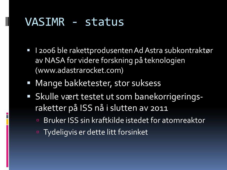 VASIMR - status  I 2006 ble rakettprodusenten Ad Astra subkontraktør av NASA for videre forskning på teknologien (www.adastrarocket.com)  Mange bakk