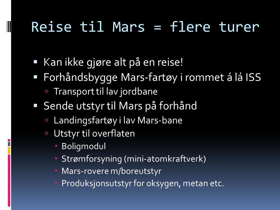 Reise til Mars = flere turer  Kan ikke gjøre alt på en reise!  Forhåndsbygge Mars-fartøy i rommet á lá ISS  Transport til lav jordbane  Sende utst
