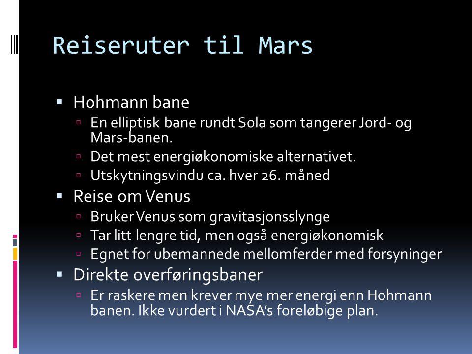 Reiseruter til Mars  Hohmann bane  En elliptisk bane rundt Sola som tangerer Jord- og Mars-banen.  Det mest energiøkonomiske alternativet.  Utskyt