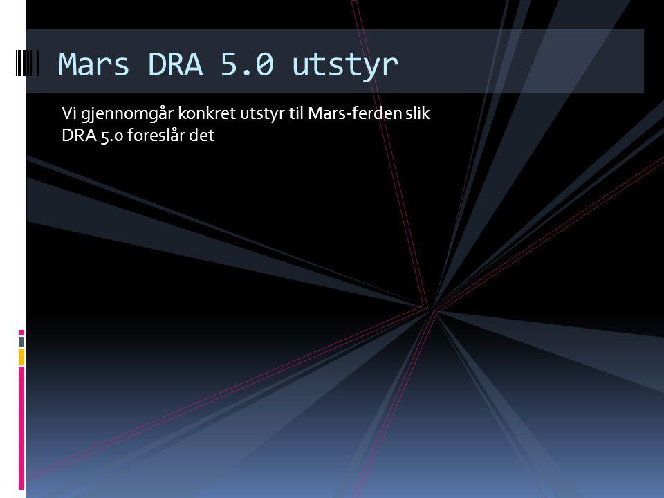 Vi gjennomgår konkret utstyr til Mars-ferden slik DRA 5.0 foreslår det Mars DRA 5.0 utstyr