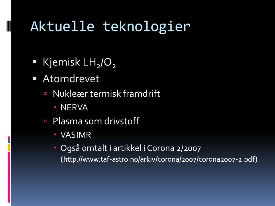 VASIMR - status  I 2006 ble rakettprodusenten Ad Astra subkontraktør av NASA for videre forskning på teknologien (www.adastrarocket.com)  Mange bakketester, stor suksess  Skulle vært testet ut som banekorrigerings- raketter på ISS nå i slutten av 2011  Bruker ISS sin kraftkilde istedet for atomreaktor  Tydeligvis er dette litt forsinket