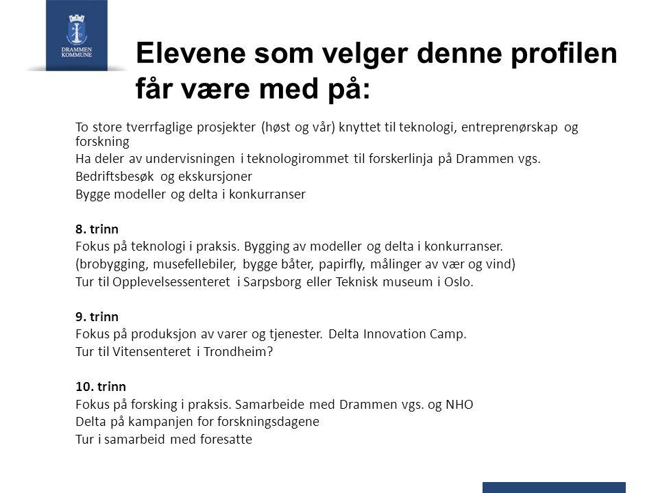 Elevene som velger denne profilen får være med på: To store tverrfaglige prosjekter (høst og vår) knyttet til teknologi, entreprenørskap og forskning Ha deler av undervisningen i teknologirommet til forskerlinja på Drammen vgs.