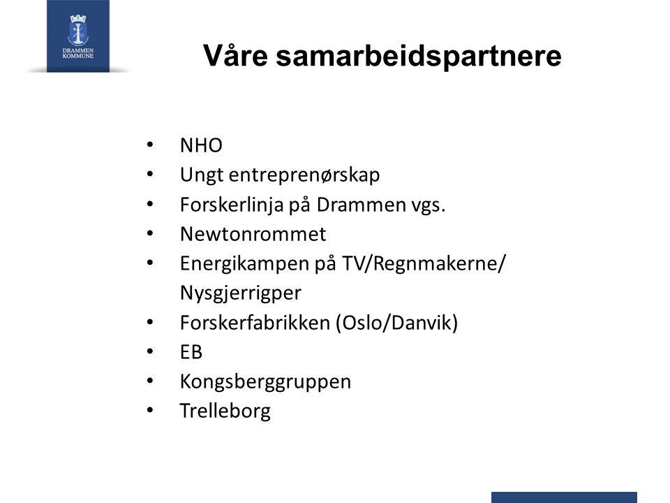 Våre samarbeidspartnere • NHO • Ungt entreprenørskap • Forskerlinja på Drammen vgs. • Newtonrommet • Energikampen på TV/Regnmakerne/ Nysgjerrigper • F
