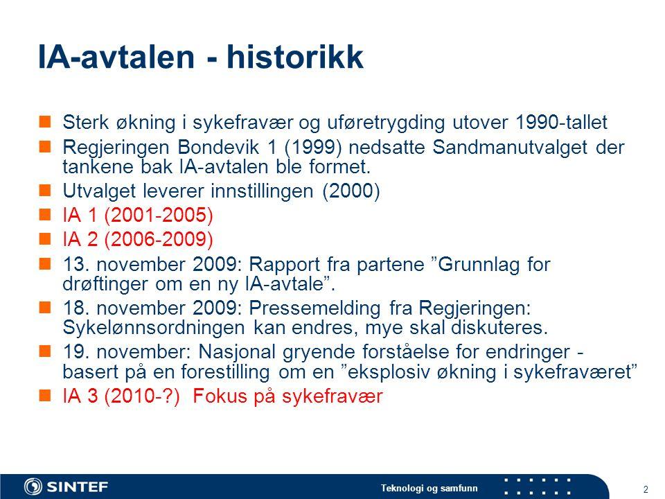 Teknologi og samfunn IA-avtalen - historikk  Sterk økning i sykefravær og uføretrygding utover 1990-tallet  Regjeringen Bondevik 1 (1999) nedsatte Sandmanutvalget der tankene bak IA-avtalen ble formet.