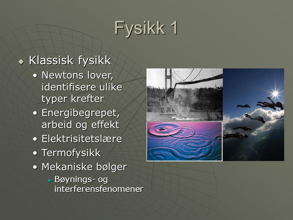 Fysikk 1  Klassisk fysikk •Newtons lover, identifisere ulike typer krefter •Energibegrepet, arbeid og effekt •Elektrisitetslære •Termofysikk •Mekanis