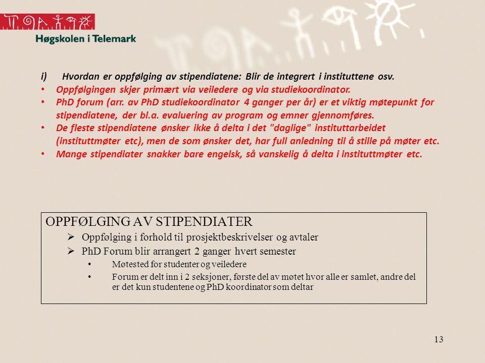 13 i)Hvordan er oppfølging av stipendiatene: Blir de integrert i instituttene osv.
