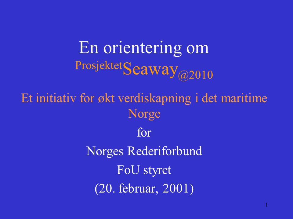 12 Mål for prosjektet Den overordnede målsetting for Prosjektet Seaway @2010 er at Norge skal forsterke sin posisjon som verdensledende innen maritim transport og industri, og offshore operasjoner frem mot år 2010.