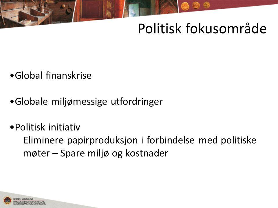 Politisk fokusområde •Global finanskrise •Globale miljømessige utfordringer •Politisk initiativ Eliminere papirproduksjon i forbindelse med politiske møter – Spare miljø og kostnader