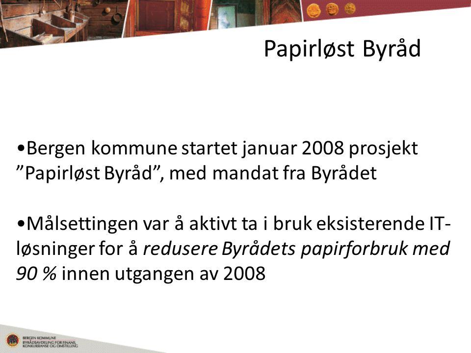Papirløst Byråd •Bergen kommune startet januar 2008 prosjekt Papirløst Byråd , med mandat fra Byrådet •Målsettingen var å aktivt ta i bruk eksisterende IT- løsninger for å redusere Byrådets papirforbruk med 90 % innen utgangen av 2008