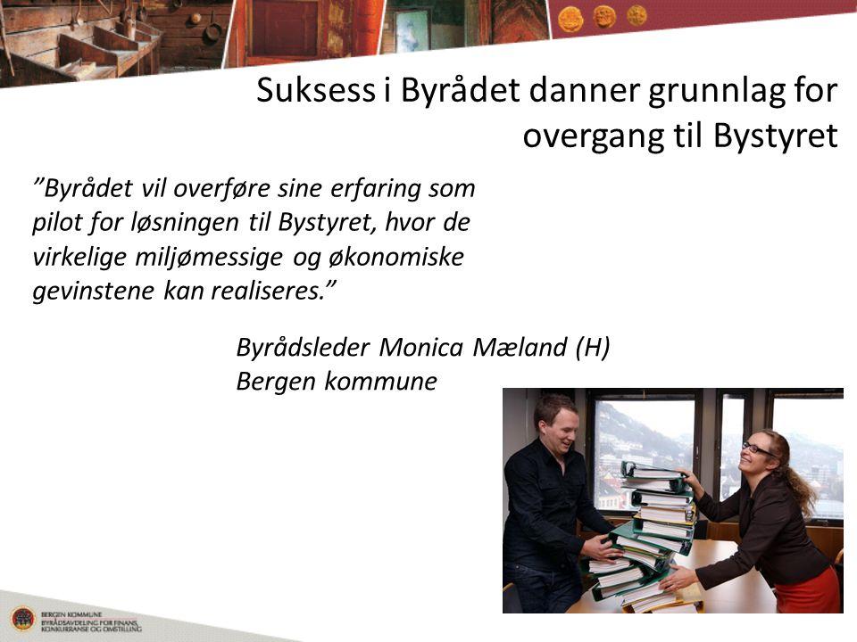 Suksess i Byrådet danner grunnlag for overgang til Bystyret Byrådet vil overføre sine erfaring som pilot for løsningen til Bystyret, hvor de virkelige miljømessige og økonomiske gevinstene kan realiseres. Byrådsleder Monica Mæland (H) Bergen kommune