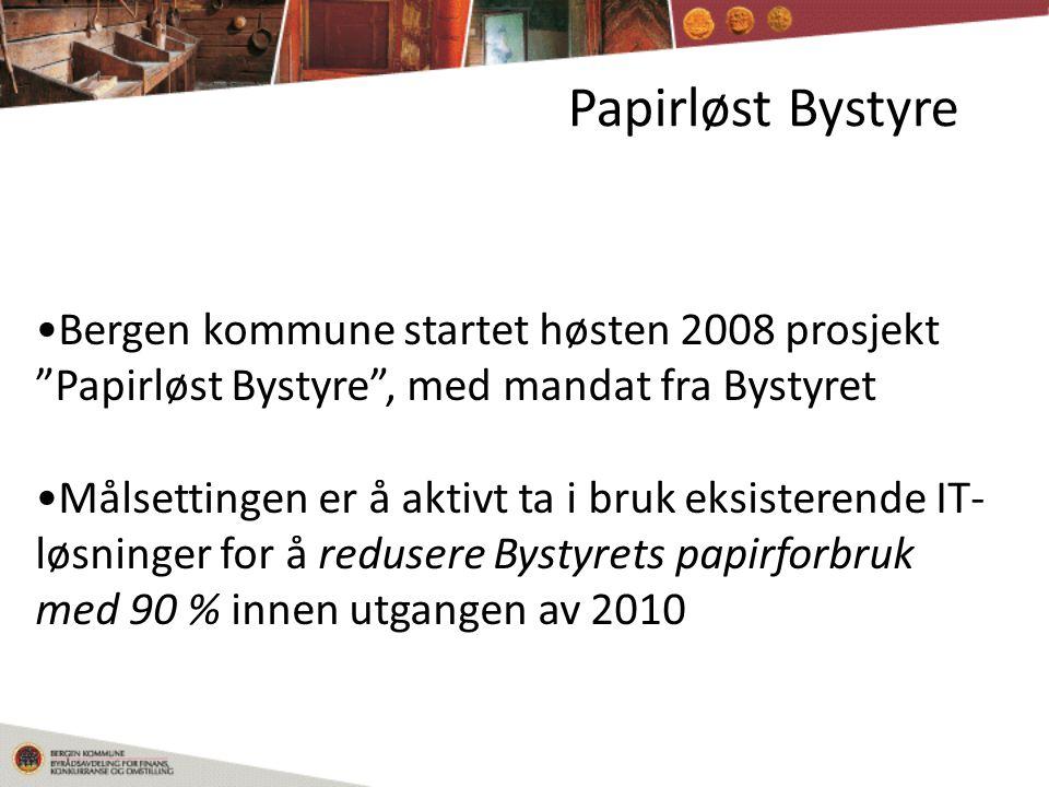Papirløst Bystyre •Bergen kommune startet høsten 2008 prosjekt Papirløst Bystyre , med mandat fra Bystyret •Målsettingen er å aktivt ta i bruk eksisterende IT- løsninger for å redusere Bystyrets papirforbruk med 90 % innen utgangen av 2010