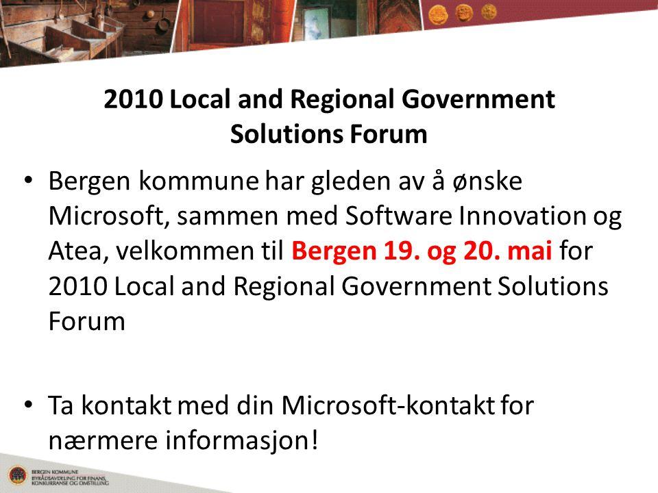 2010 Local and Regional Government Solutions Forum • Bergen kommune har gleden av å ønske Microsoft, sammen med Software Innovation og Atea, velkommen til Bergen 19.