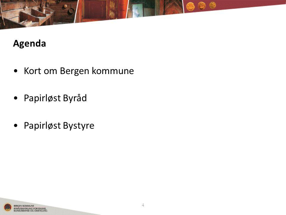 4 Agenda •Kort om Bergen kommune •Papirløst Byråd •Papirløst Bystyre