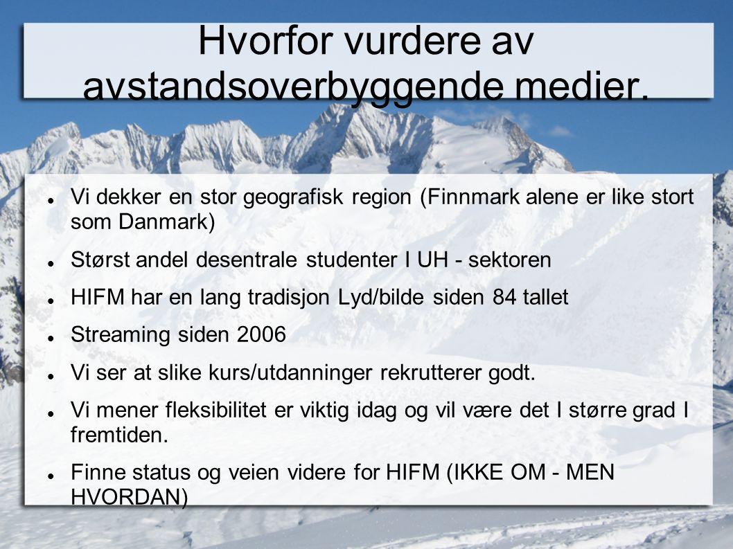 Hvorfor vurdere av avstandsoverbyggende medier.  Vi dekker en stor geografisk region (Finnmark alene er like stort som Danmark)  Størst andel desent
