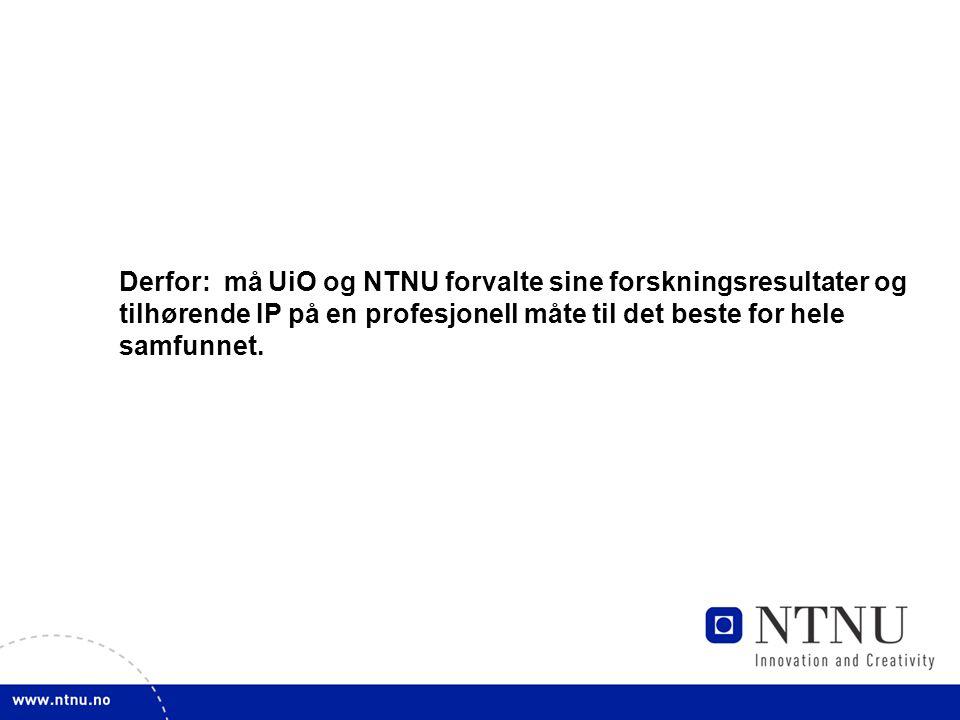 Derfor: må UiO og NTNU forvalte sine forskningsresultater og tilhørende IP på en profesjonell måte til det beste for hele samfunnet.