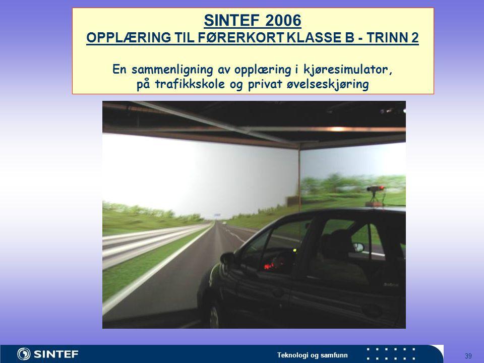 Teknologi og samfunn 39 SINTEF 2006 OPPLÆRING TIL FØRERKORT KLASSE B - TRINN 2 En sammenligning av opplæring i kjøresimulator, på trafikkskole og privat øvelseskjøring
