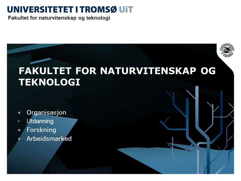 FAKULTET FOR NATURVITENSKAP OG TEKNOLOGI •Organisasjon •Utdanning •Forskning •Arbeidsmarked Fakultet for naturvitenskap og teknologi