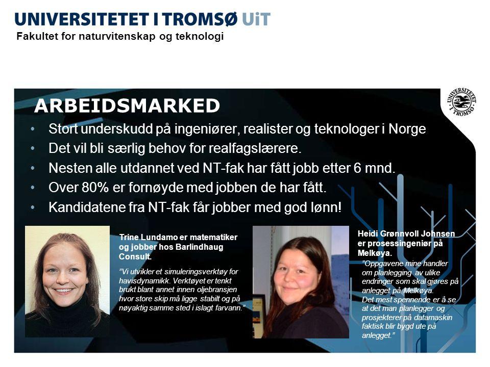 ARBEIDSMARKED •Stort underskudd på ingeniører, realister og teknologer i Norge •Det vil bli særlig behov for realfagslærere. •Nesten alle utdannet ved