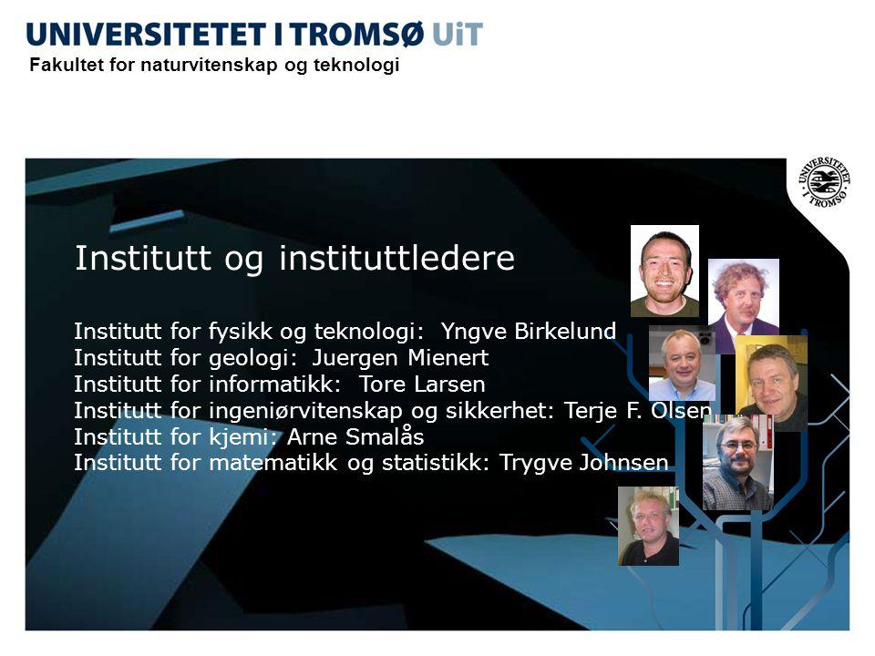 Institutt og instituttledere Institutt for fysikk og teknologi: Yngve Birkelund Institutt for geologi: Juergen Mienert Institutt for informatikk: Tore