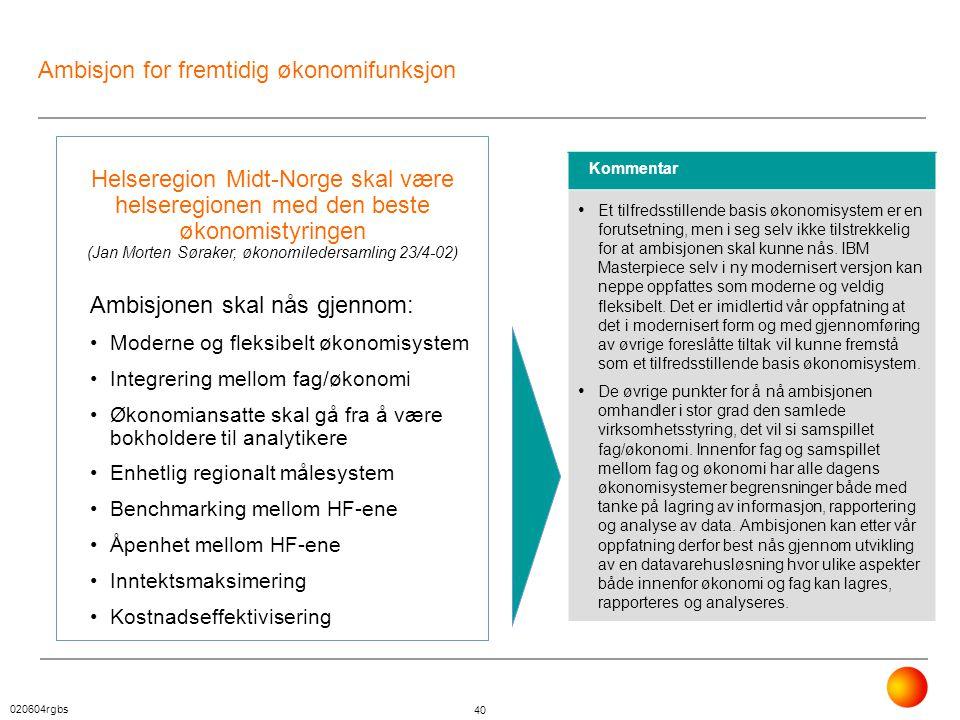 020604rgbs 40 Ambisjon for fremtidig økonomifunksjon Helseregion Midt-Norge skal være helseregionen med den beste økonomistyringen (Jan Morten Søraker