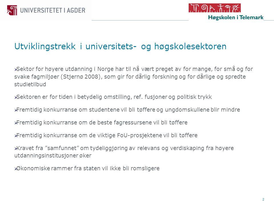 2  Sektor for høyere utdanning i Norge har til nå vært preget av for mange, for små og for svake fagmiljøer (Stjernø 2008), som gir for dårlig forskn