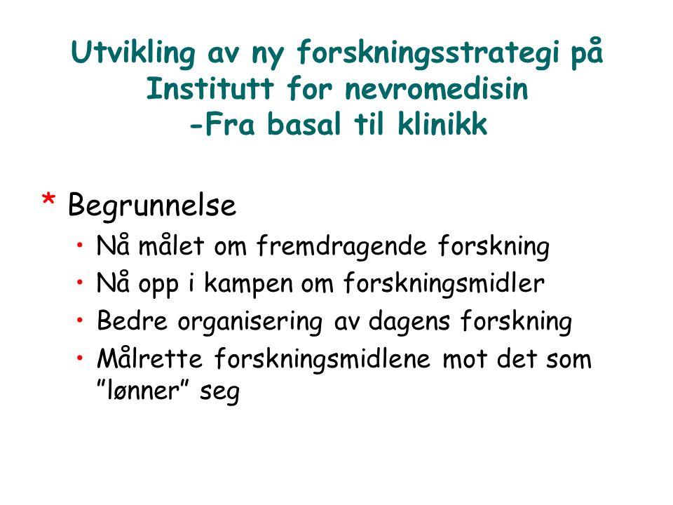 Utvikling av ny forskningsstrategi på Institutt for nevromedisin -Fra basal til klinikk *Begrunnelse •Nå målet om fremdragende forskning •Nå opp i kam