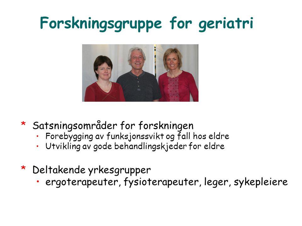 Forskningsgruppe for geriatri *Satsningsområder for forskningen •Forebygging av funksjonssvikt og fall hos eldre •Utvikling av gode behandlingskjeder