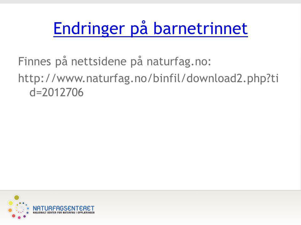 Endringer på barnetrinnet Finnes på nettsidene på naturfag.no: http://www.naturfag.no/binfil/download2.php?ti d=2012706
