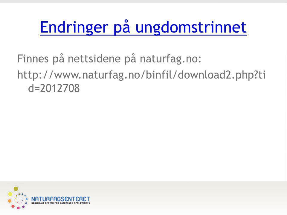 Endringer på ungdomstrinnet Finnes på nettsidene på naturfag.no: http://www.naturfag.no/binfil/download2.php?ti d=2012708
